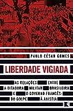 Liberdade vigiada: As relações entre a ditadura militar brasileira e o governo francês: Do golpe à anistia (Portuguese Edition)