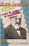Juan B. Justo o el socialismo cipayo (La Historia desde Abajo nº 8)