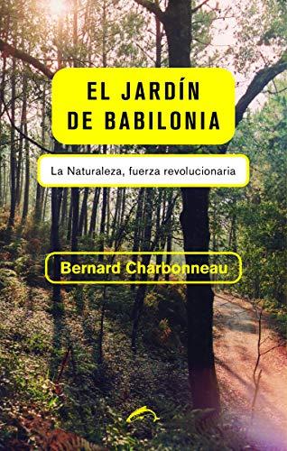 El jardín de Babilonia: La naturaleza, fuerza revolucionaria (ENSAYO)