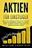 AKTIEN FÜR EINSTEIGER: Das 1x1 der Geldanlage in Aktien & ETF. Schritt für Schritt zum erfolgreichen Investor an der Börse werden - Intelligent ... Geld sparen und passives Einkommen erzielen!