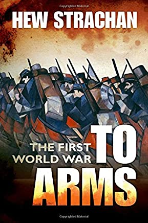 The First World War: Volume I: To Arms: 1