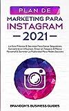 Marketing Para Instagram 2021: La Guía Práctica & Los Secretos Para Ganar Seguidores, Convertirte En Influencer, Crear Un Negocio & Marca ... Dominar La Publicidad Para Redes Sociales