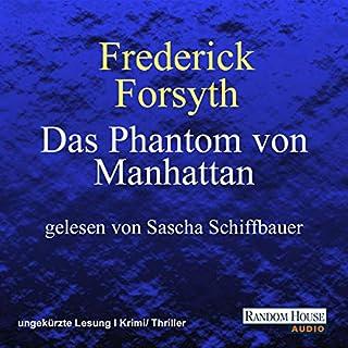 Das Phantom von Manhattan                   Autor:                                                                                                                                 Frederick Forsyth                               Sprecher:                                                                                                                                 Sascha Schiffbauer                      Spieldauer: 5 Std. und 29 Min.     71 Bewertungen     Gesamt 3,6