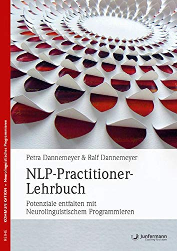 NLP-Practitioner-Lehrbuch: Potenziale entfalten mit Neurolinguistischem Programmieren