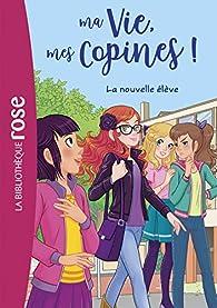 Ma vie, mes copines, tome 18 : La nouvelle élève par Catherine Kalengula