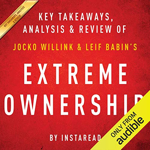 『Extreme Ownership: How US Navy SEALs Lead and Win by Jocko Willink and Leif Babin | Key Takeaways, Analysis & Review』のカバーアート