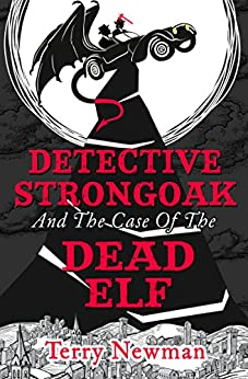 Detective Strongoak and the Case of the Dead Elf by [Terry Newman]