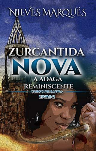 Zurcantida Nova: A Adaga Reminiscente. Livro 2. (Zurcantida Nova - A Escola Das Ciências Não Reveladas, Zurcantida Nova - A Adaga Reminiscente) (Portuguese Edition)