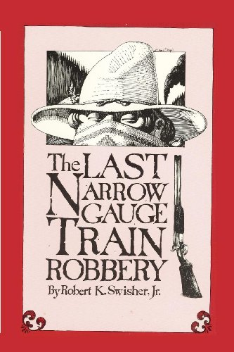 Book: The Last Narrow Gauge Train Robbery by Robert K. Swisher Jr.