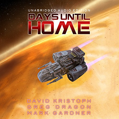 Days Until Home Audiobook By Mark Gardner, David Kristoph, Greg Dragon cover art