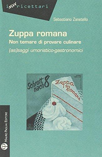 Zuppa romana non temare di provare culinare. (As)saggi umoristico-gastronomici