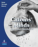 Citizens Minds The French Revolution Pupil's Book (Think Through History)