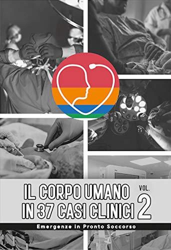 Il corpo umano in 37 casi clinici. Emergenze in Pronto Soccorso (Vol. 2)