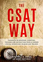 The CSAT Way: Thoughts on Weapons, Shooting, Training, and Instruction From a Former Special Operations Soldier and Trainer