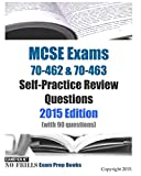 MCSE Exams 70-462 & 70-463 Self-Practice Review Questions 2015 Edition: (with 90 questions)