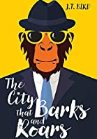 The City That Barks And Roars: A thrilling detective mystery in a world of walking talking animals