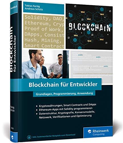 Blockchain für Entwickler: Das Handbuch für Software Engineers. Grundlagen, Programmierung, Anwendung. Mit vielen Praxisbeispielen