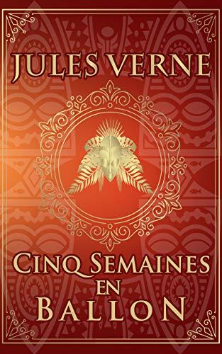 Cinq Semaines en ballon - Jules Verne: Édition illustrée   Collection Luxe   267 pages (French Edition)