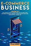 E-Commerce Business: 3 Books in 1: The Ultimate Guide to Make Money Online From Home and Reach Financial Freedom - Passive Income Ideas 2020, Dropshipping, Amazon FBA
