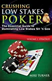 Crushing Low Stakes Poker: The Essential Guide to Dominating Low Stakes Sit 'n Gos, Volume 1: Strategy