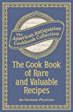 The Cook Book of Rare and Valuable Recipes: To Which Is Added. the Complete Family Doctor (American Antiquarian Cookbook Collection) (English Edition)