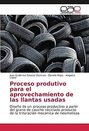 Proceso produtivo para el aprovechamiento de las llantas usadas: Diseño de un proceso productivo a