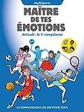Maître de tes émotions - MultiSports: Attitude : la 5e compétence (Sport-Attitude) (French Edition)