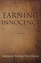 Earning Innocence: A Novel by Andrew Taylor-Troutman (2015-11-05)