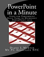 PowerPoint in a Minute: Steps for performing basic tasks in Microsoft PowerPoint 2010 (Volume 1)