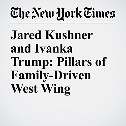Jared Kushner and Ivanka Trump: Pillars of Family-Driven West Wing copertina