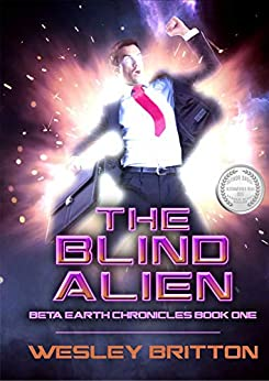 The Blind Alien. The Beta Earth Chronicles, Book One by [Wesley Britton]