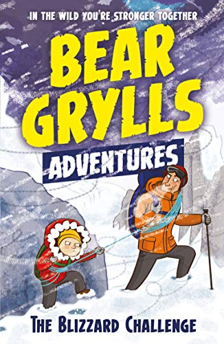 Grylls, B: Bear Grylls Adventure 1: The Blizzard Challenge: by bestselling author and Chief Scout Bear Grylls