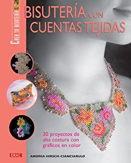 Bisuteria con cuentas tejidas/ Knit Beads Jewelry: 30 proyectos de alta costura con graficos en color/ 30 Projects Haute Couture With Color Graphics ... Create Your Jewelry) (Spanish Edition)
