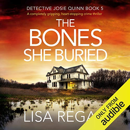 The Bones She Buried: A Completely Gripping, Heart-Stopping Crime Thriller: Detective Josie Quinn, Book 5
