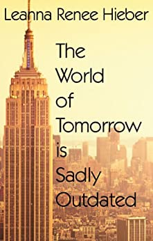 THE WORLD OF TOMORROW IS SADLY OUTDATED by [Leanna Renee Hieber]