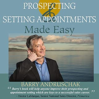 Prospecting and Setting Appointments Made Easy                   Written by:                                                                                                                                 Barry Andruschak                               Narrated by:                                                                                                                                 Barry Andruschak                      Length: 2 hrs and 10 mins     12 ratings     Overall 4.8