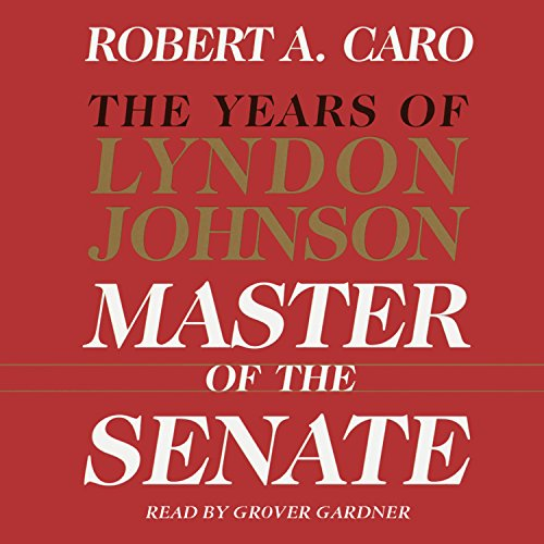 Master of the Senate     The Years of Lyndon Johnson, Volume III (Part 1 of a 3-Part Recording)              De :                                                                                                                                 Robert A. Caro                               Lu par :                                                                                                                                 Grover Gardner                      Durée : 18 h et 37 min     1 notation     Global 5,0