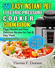 550   Easy  INSTANT POT ELECTRIC PRESSURE COOKER COOKBOOK: Most Wanted and Most Delicious  Recipes for Fast & Easy Meals  (Included 365 day Meal Plan)