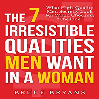 The 7 Irresistible Qualities Men Want in a Woman     What High-Quality Men Secretly Look for When Choosing the One              Written by:                                                                                                                                 Bruce Bryans                               Narrated by:                                                                                                                                 Dan Culhane                      Length: 1 hr and 48 mins     4 ratings     Overall 4.3