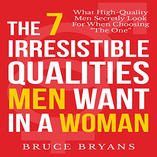 The 7 Irresistible Qualities Men Want in a Woman cover art