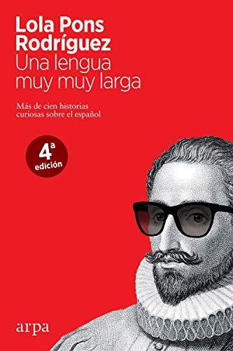 Una lengua muy muy larga: Más de cien historias curiosas sobre el español