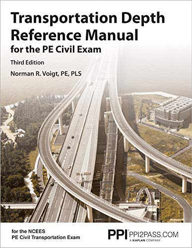 Compare Textbook Prices for PPI Transportation Depth Reference Manual for the PE Civil Exam,  Paperback – A Complete Reference Manual for the NCEES Pe Civil Transportation Exam Third Edition ISBN 9781591266235 by Voigt PE  PLS, Norman R.