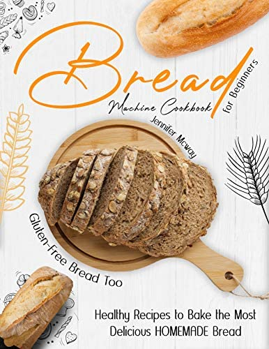 Bread Machine Cookbook for Beginners Healthy Recipes to Bake the Most Delicious HOMEMADE Bread product image