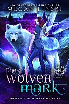 The Wolven Mark: A Paranormal Fantasy Fae Academy Shifter Romance (Hidden Legends: University of Sorcery Book 1) by [Megan Linski, Hidden Legends]