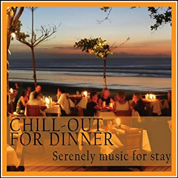 Chill-out for Dinner (Serenely Music for Stay)