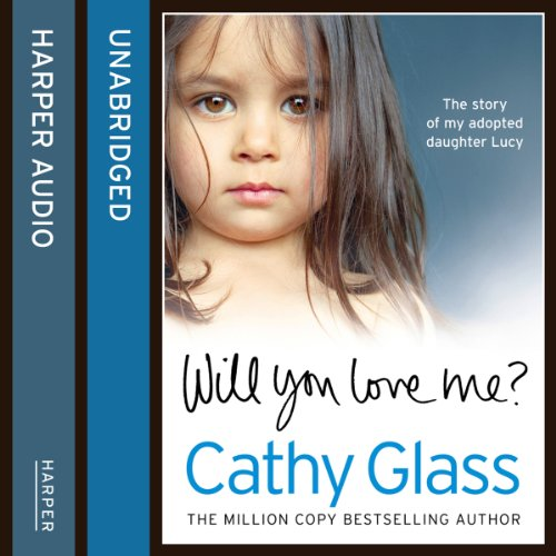 Will You Love Me?     The Story of My Adopted Daughter Lucy              By:                                                                                                                                 Cathy Glass                               Narrated by:                                                                                                                                 Denica Fairman                      Length: 9 hrs and 3 mins     23 ratings     Overall 4.9