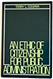 An Ethic of Citizenship for Public Administration