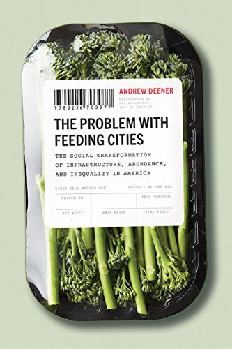Compare Textbook Prices for The Problem with Feeding Cities: The Social Transformation of Infrastructure, Abundance, and Inequality in America First Edition ISBN 9780226703077 by Deener, Andrew