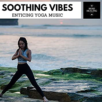Soothing Vibes - Enticing Yoga Music