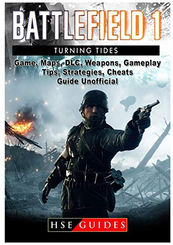 Battlefield 1 Turning Tides, DLC, Maps, Weapons, Operations, Tips, Strategies, Cheats, Guide Unofficial